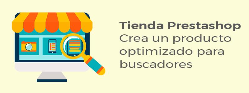 Tienda Prestashop 1.7 - Crea un producto optimizado para buscadores