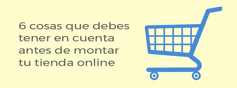 Qué debes tener en cuenta para montar tu tienda online.